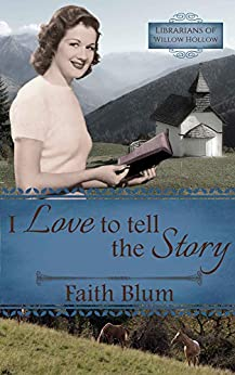 I Love to Tell the Story (Librarians of Willow Hollow Book 2) by [Faith Blum, Kelsey Bryant]