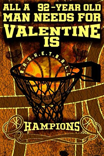 All A 92-Year Old Man Needs For Valentine Is Basketball, Champion: Valentine 2021 Notebook For Him/Love Journal For Men And Guys: Basketball Journal ... Notebook For Him-Journal For Guys