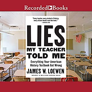 Lies My Teacher Told Me, 2nd Edition                   By:                                                                                                                                 Dr. James Loewen                               Narrated by:                                                                                                                                 L. J. Ganser                      Length: 17 hrs and 36 mins     Not rated yet     Overall 0.0