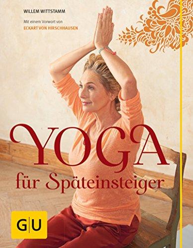 Yoga für Späteinsteiger (GU Einzeltitel Gesundheit/Alternativheilkunde)