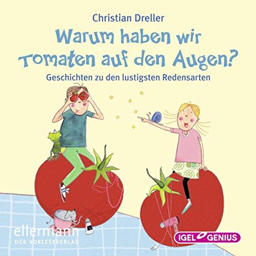 Warum haben wir Tomaten auf den Augen?     Geschichten zu den lustigsten Redensarten              By:                                                                                                                                 Christian Dreller                               Narrated by:                                                                                                                                 Dominik Freiberger,                                                                                        Ingeborg Wunderlich                      Length: 2 hrs and 6 mins     Not rated yet     Overall 0.0