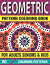 Geometric Pattern Coloring Book: Vol-60 Intricate Unique Patterns an Adult Coloring Book with 60 Pattern Designs Original Unique Stained Glass Patterns an Adult Coloring Book
