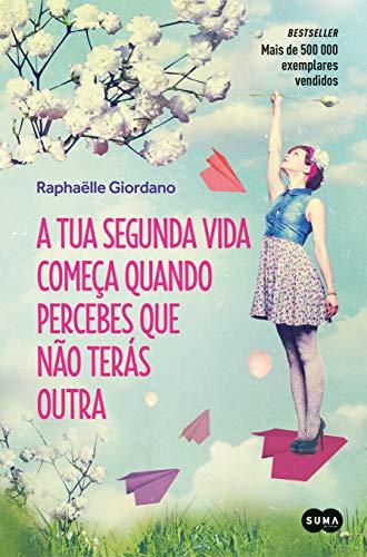 A tua segunda vida começa quando percebes que não terás outra (Portuguese Edition)