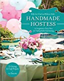 Handmade Hostess: 12 Imaginative Party Ideas for Unforgettable Entertaining 36 Sewing & Craft Projects • 12 Desserts (English...