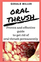 Oral Thrush: Premium Candida Cleanse - Yeast Infection Treatment - Oral Thrush Treatment - Organic Probiotic Support - Ultimate Cleanser For Men And Women, Oral Thrush: An Overview: Candidiasis: The Fungal Infection Of Oral Cavity (How to Treat Oral Thrush)