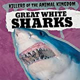 Great White Sharks (Killers of the Animal Kingdom)