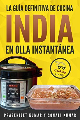 La guía definitiva de cocina india en olla instantánea (Cocinando en un Periquete nº 11)