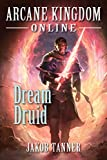 Arcane Kingdom Online: Dream Druid (A LitRPG Adventure, Book 6) (English Edition)