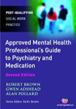 The Approved Mental Health Professional's Guide to Psychiatry and Medication (Post-Qualifying Social Work Practice Series Book 1545)