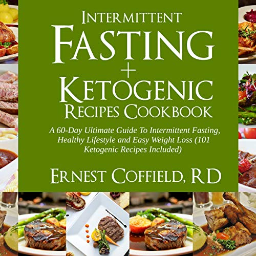 Intermittent Fasting + Ketogenic Recipes Cookbook: A 60-Day Ultimate Guide to Intermittent Fasting, Healthy Lifestyle & Easy Weight Loss audiobook cover art