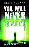 You Will Never Forget Me: Do I Disgust You (Do I Disgust You? Book 3)