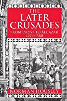 The Later Crusades, 1274-1580: From Lyons to Alcazar by Norman Housley(1992-06-11)