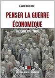Penser la guerre économique: Bréviaire stratégique (Guerre de l'information) (French Edition)