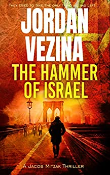 The Hammer Of Israel (A Jacob Mitzak Thriller Book 2) by [Jordan Vezina]