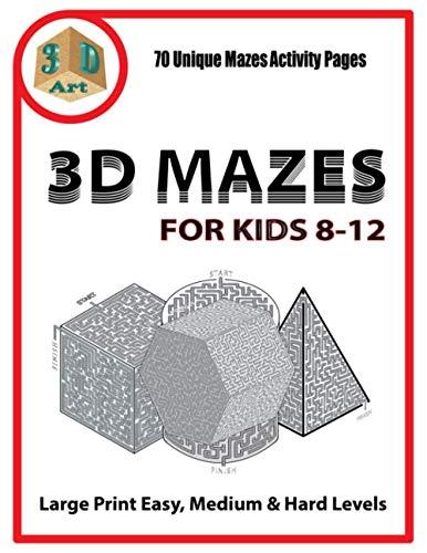 3D Mazes For Kids 8-12: Unique 3D Maze activity Book for Kids (3D Mazes Activity for Kids 8-12, Puzzles and Problem Solving)