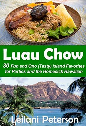 Luau Chow: 30 Fun and Ono (Tasty) Island Favorites for Parties and the Homesick Hawaiian (English Edition)