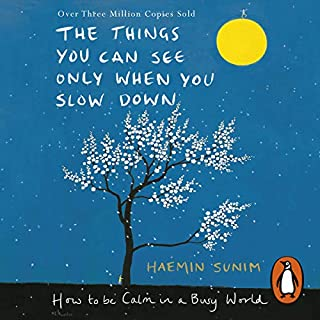 The Things You Can See Only When You Slow Down     How to be Calm in a Busy World              By:                                                                                                                                 Haemin Sunim,                                                                                        Chi-Young Kim - translator                               Narrated by:                                                                                                                                 Sean Pratt                      Length: 2 hrs and 51 mins     259 ratings     Overall 4.4