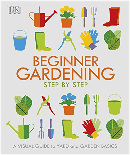 Beginner Gardening Step by Step: A …