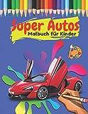 Super Autos Malbuch für Kinder: Tolles Geschenk für Mädchen und Jungen - Super Sportwagen Malbuch - Sportautos zum Ausmalen