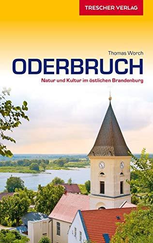 Reiseführer Oderbruch: Natur und Kultur im östlichen Brandenburg (Trescher-Reiseführer)