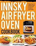 Innsky Air Fryer Oven Cookbook: Crispy, Easy, and Delicious Innsky Air Fryer Oven Recipes for Smart People (English Edition)