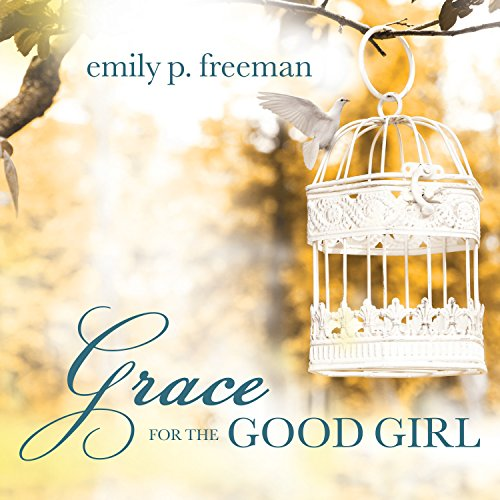 Grace for the Good Girl Audiobook By Emily P. Freeman cover art