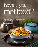 Have... You Met Food?: Eat Your Way Through the Stories of How I Met Your Mother