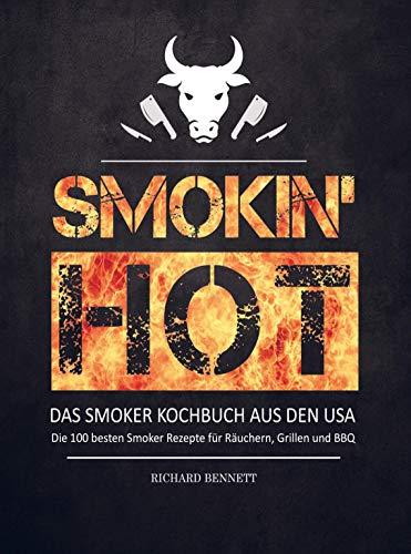 Smokin´ hot! Das Smoker Kochbuch aus den USA: Die 100 besten Smoker Rezepte für Räuchern, Grillen und BBQ