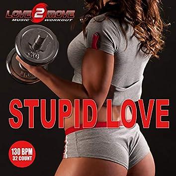 Stupid Love (Workout Mixes -  32 Count Phrasing 130 BPM)