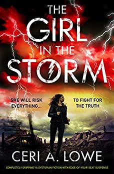 The Girl in the Storm: Completely gripping YA dystopian fiction with edge of your seat suspense (Paradigm Trilogy Book 2) by [Ceri A. Lowe]