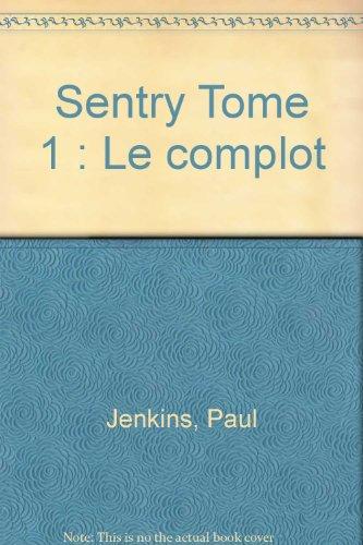 Sentry Tome 1 : Le complot