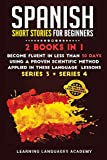 Spanish Short Stories for Beginners: : 2 Books in 1: Become Fluent in Less Than 30 Days Using a Proven Scientific Method Applied in These Language ... 3 + Series 4) (Learning Spanish with Stories)