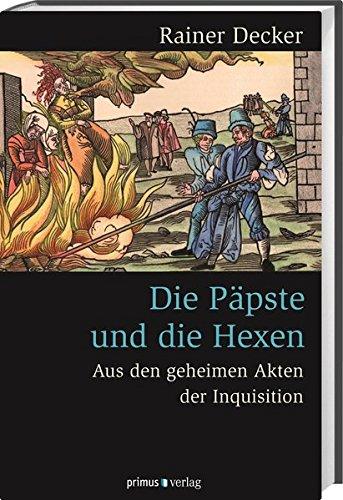 Die Päpste und die Hexen: Aus den geheimen Akten der Inquisition