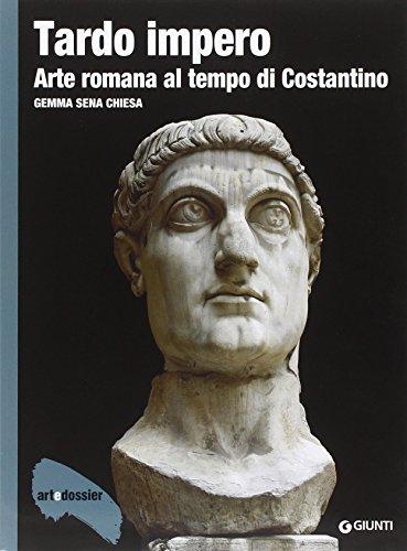 Tardo impero. Arte romana al tempo di Costantino. Ediz. illustrata