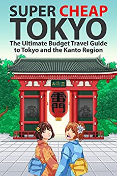 [Matthew Baxter, Majan Arabelle]のSuper Cheap Tokyo: The Ultimate Budget Travel Guide to Tokyo and the Kanto Region (Super Cheap Guides Book 2) (English Edition)