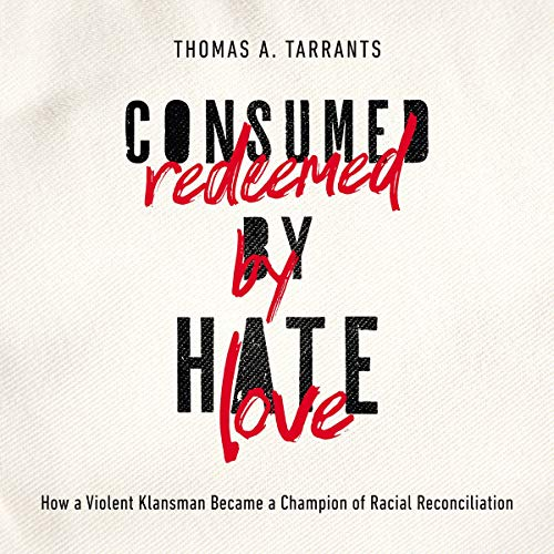 Couverture de Consumed by Hate, Redeemed by Love