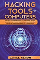 Hacking Tools for Computers: The Crash Course for Beginners to Learn Hacking and How to Use Kali Linux. Practical Step-by-Step Examples to Learn How to Use Hacking Tools, Easily and In A Short Time.