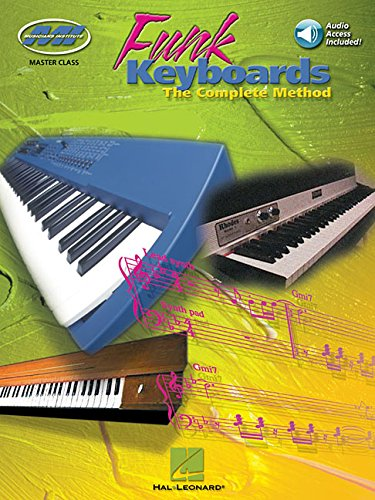 Funk Keyboards: The Complete Method: Noten, Bundle, CD für Keyboard: A Contemporary Guide to Chords, Rhythms and Licks (Master Class / Musicians Institute)