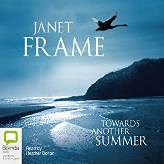 Towards Another Summer                   By:                                                                                                                                 Janet Frame                               Narrated by:                                                                                                                                 Heather Bolton                      Length: 6 hrs and 52 mins     1 rating     Overall 5.0