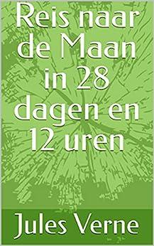 Reis naar de Maan in 28 dagen en 12 uren (Dutch Edition) por [Jules  Verne, Clements Markham]