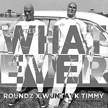 Whatever (feat. WunTayk Timmy)