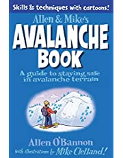 Allen & Mike's Avalanche Book: A Guide To Staying Safe In Avalanche Terrain, First Edition (Allen & Mike's Series)