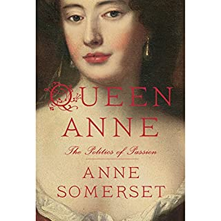 Queen Anne     The Politics of Passion              By:                                                                                                                                 Anne Somerset                               Narrated by:                                                                                                                                 Hannah Curtis                      Length: 28 hrs and 24 mins     70 ratings     Overall 4.0