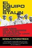 El equipo de Stalin: Los años más peligrosos de la Rusia soviética, de Lenin a Jrushchov