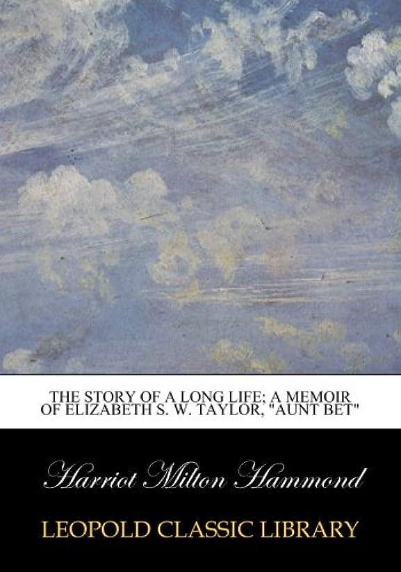 外科医解決する小説家The story of a long life; a memoir of Elizabeth S. W. Taylor,