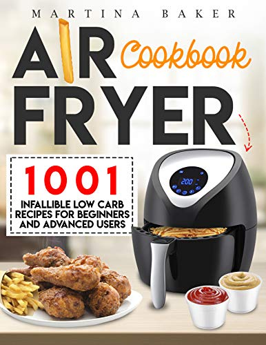 Air Fryer Cookbook: 1001 Infallible Low Carb Recipes For Beginners And Advanced Users