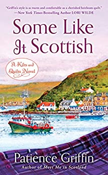 Some Like It Scottish (Kilts and Quilts Book 3) by [Patience Griffin]