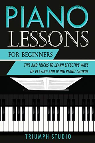 Piano Lessons for Beginners: Tips and Tricks to Learn Effective Ways of Playing and Using Piano Chords