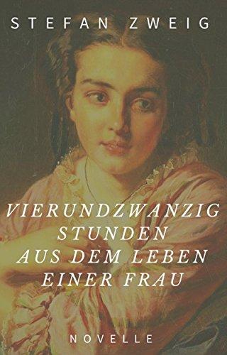 Stefan Zweig: Vierundzwanzig Stunden aus dem Leben einer Frau. Novelle