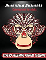 Amazing Animals Coloring Book For Adults: An Adult Coloring Book with Lions, Elephants, Owls, Horses, Dogs, Cats, and Many More! (Animals with Patterns Coloring Book)